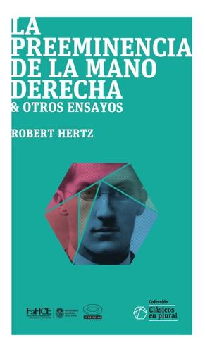 Hertz, R. La Preeminencia De La Mano Derecha Y Otros Ensayos