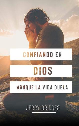 Imagen 1 de 2 de Confiando En Dios Aunque Duela La Vida  - J Bridges