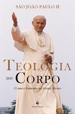Livro Teologia Do Corpo O Amor Humano No Plano Divino