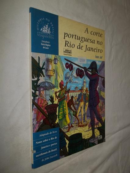 Livro - A Corte Portuguesa No Rio De Janeiro - Ivan Jaf