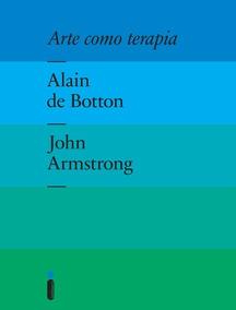 Arte Como Terapia - Alain De Botton E John Armstrong- Novo §