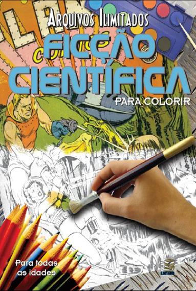 Livro - Arquivos Ilimitados Para Colorir: Ficção Científica