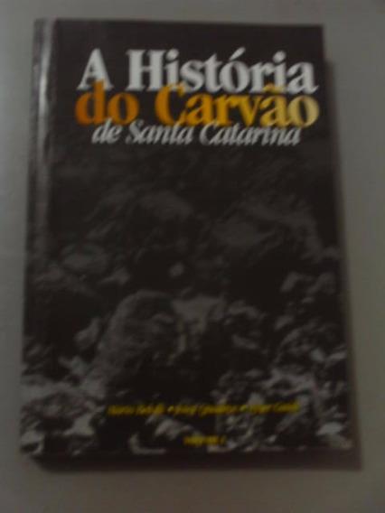 A História Do Carvão De Santa Catarina - Mário Belotti