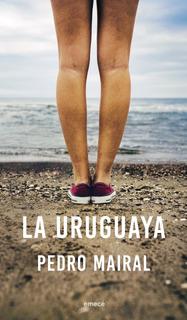 La Uruguaya De Pedro Mairal- Emecé