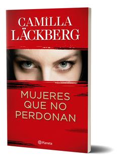 Mujeres Que No Perdonan De Camilla Läckberg - Planeta