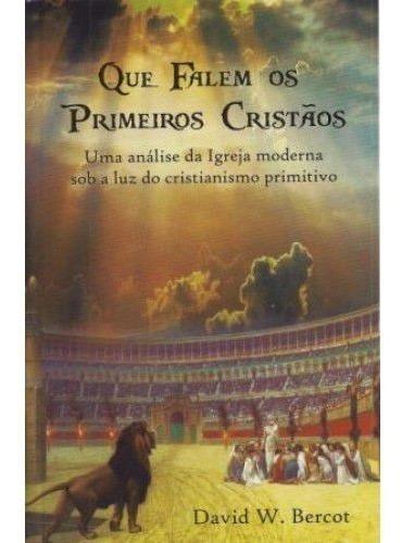 Livro David Bercot - Que Falem Os Primeiros Cristãos