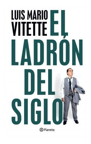 El Ladrón Del Siglo - Luis Mario Vitette