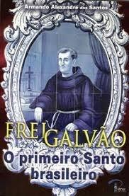 Frei Galvão- O Primeiro Santo Brasileiro- Armando Alexandre