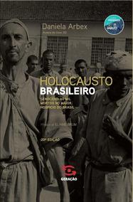 Holocausto Brasileiro - Vida, Genocídio E 60 Mil Mortes No