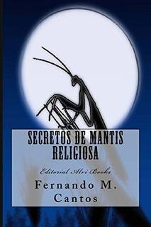 Libro : Secretos De Mantis Religiosa Editorial Alvi Books -