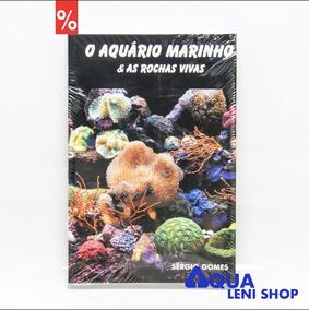 Livro - O Aquario Marinho & As Rochas Vivas (sergio Gomes)