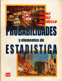 Probabilidades Y Elementos De Estadística - Nuñez / Argüello