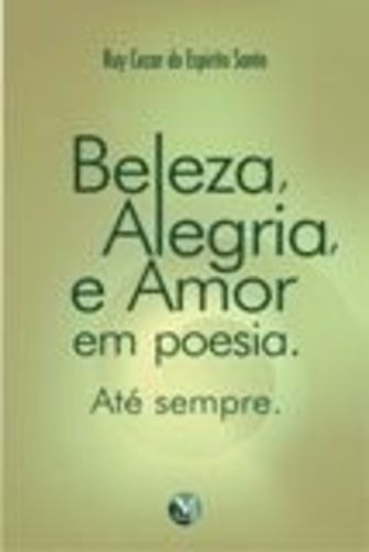 Beleza, Alegria, E Amor Em Poesia Até Sempre