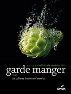 Garde Manger - A Arte E O Oficio Da Cozinha Fria - Senac