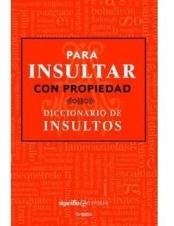 Para Insultar Con Propiedad - Diccionario De Insultos Nuevo