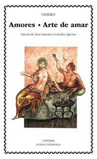 Amores - Arte De Amar, Ovidio, Ed. Cátedra
