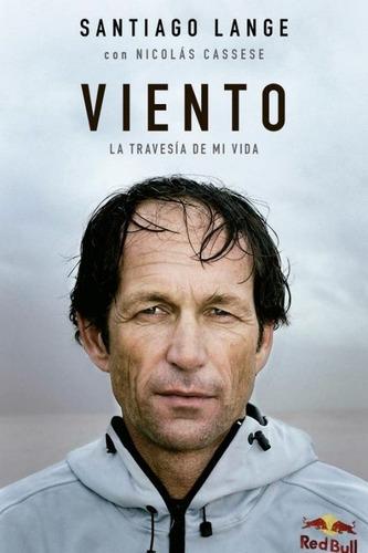 Imagen 1 de 2 de Viento : La Travesía De Mi Vida - Santiago Lange