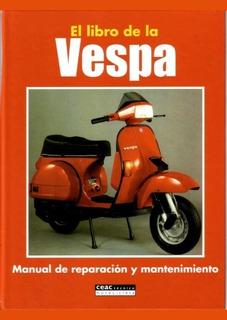 El Libro De La Vespa : Manual De Reparacion Y Mantenimiento.