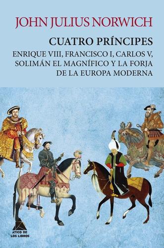 Cuatro Principes - John Julius Norwich