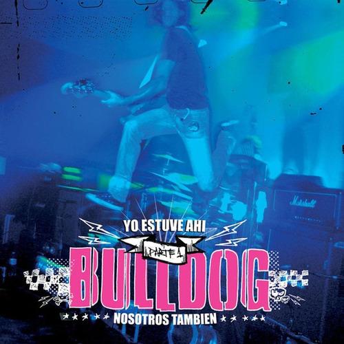 Cd Bulldog - Yo Estuve Ahí, Parte 1