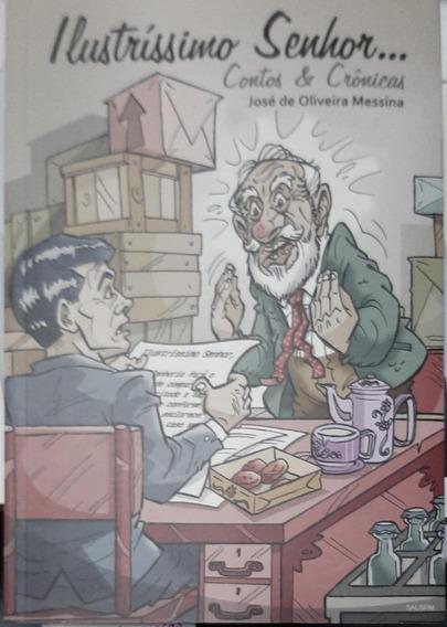Ilustríssimo Senhor - Contos E Crônicas José De Oliveira M