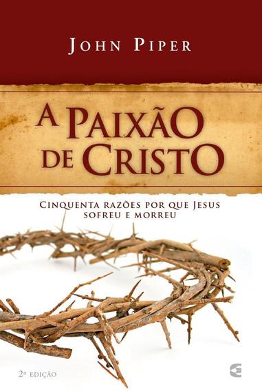 Livro John Piper - A Paixão De Cristo