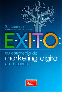 E-x-i-t-o: Su Estrategia De Marketing Digital En 5 Pasos
