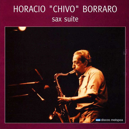 Horacio Chivo Borraro - Sax Suite - Cd
