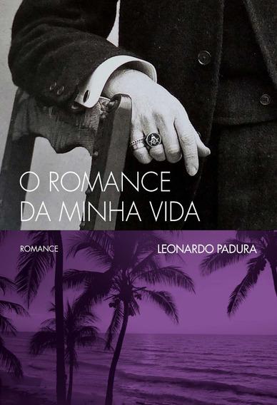Livro: O Romance Da Minha Vida | Leonardo Padura