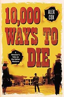 10,000 Ways To Die : Alex Cox