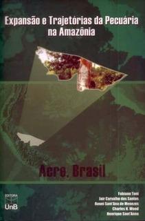 Expansão E Trajetórias Da Pecuária Na Amazônia-acre,bras