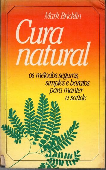 Cura Natural - Os Métodos Seguros Simples E Baratos Para Saú