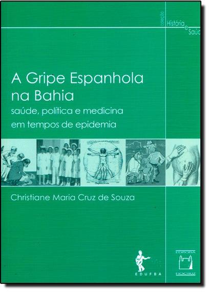 Gripe Espanhola Na Bahia, A: Saúde, Política E Medicina Em