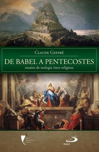 De Babel A Pentecostes Ensaios De Teologia Inter-religiosa