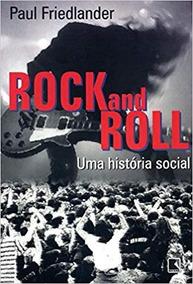 Rock And Roll: Uma História Social: Uma História Social