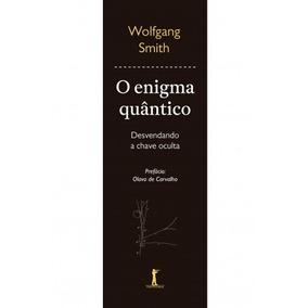 O Enigma Quantico ( Wolfgang Smith )