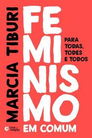 Feminismo Em Comum Para Todas, Todes E Todos - Marcia Tiburi