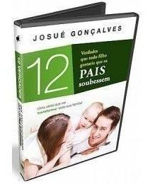 Josué Gonsalves/12 Verdades Que Todo Filho Gostaria Que Os P