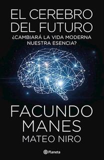 El Cerebro Del Futuro- Facundo Manes