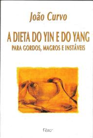 A Dieta Do Yin E Do Yang Para Gordos, Magros João Curvo 325