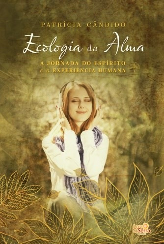 Ecologia Da Alma A Jornada Do Espírito E A Experiência ...