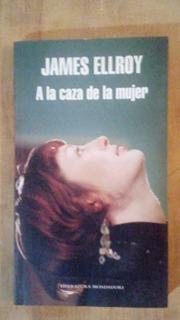 Libro A La Caza De La Mujer, De James Ellroy