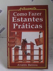 Livro Como Fazer Estantes Práticas - Arnaldo Belmiro