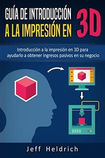 Libro : Guia De Introduccion A La Impresion En 3d: Introd...