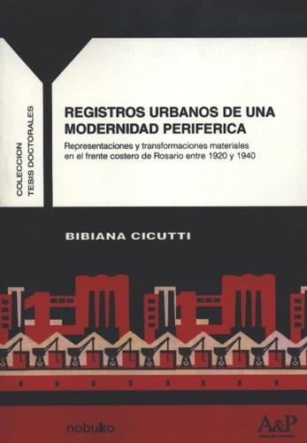Imagen 1 de 2 de Registros Urbanos De Una Modernidad Periferica