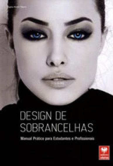 Design De Sobrancelhas - Manual Pratico Para Estudantes E Pr