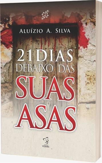 21 Dias Debaixo De Suas Asas - Aluízio A. Silva