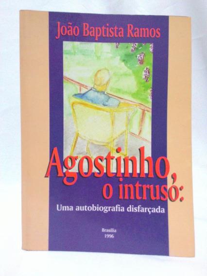 Livro Agostino O Intruso - Autobiografia João Baptista Ramos