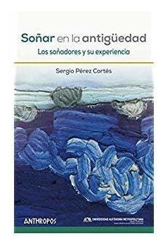 Imagen 1 de 3 de Soñar En La Antigüedad, Pérez Cortes, Anthropos