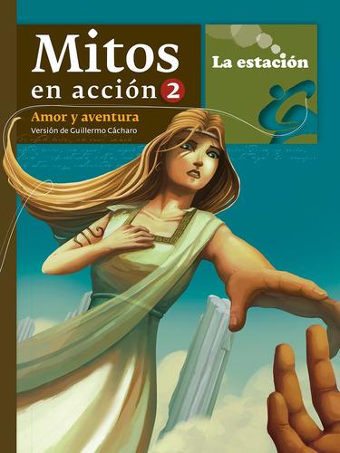 Imagen 1 de 1 de Mitos En Acción 2 Amor Y Aventura - Estación Mandioca -